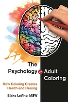 The psychology of adult coloring : how coloring creates health and healing