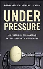 Under pressure : understanding and managing the pressure and stress of work