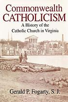 Commonwealth Catholicism : a history of the Catholic Church in Virginia