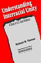 Understanding interracial unity : a study of U.S. race relations