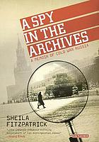 A spy in the archives : a memoir of Cold War Russia