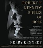 Robert F. Kennedy : ripples of hope : Kerry Kennedy in conversation with heads of state, business leaders, influencers, and activists about her father's impact on their lives