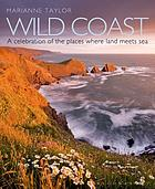 Wild Coast : an Exploration of the Places Where Land Meets Sea