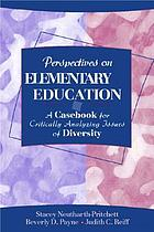 Perspectives on elementary education : a casebook for critically analyzing issues of diversity