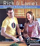 Rick & Lanie's excellent kitchen adventures : Chef-Dad, teenage daughter, recipes and stories