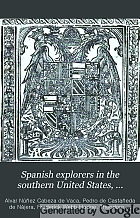 Spanish explorers in the southern United States, 1528-1543 : The narrative of Alvar Nuñez Cabeça de Vaca