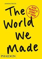 The world we made : Alex McKay's story from 2050