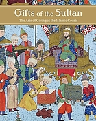 Gifts of the Sultan : the arts of giving at the Islamic courts