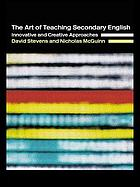 The art of teaching secondary English : innovative and creative approaches