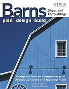 Creative homeowner ultimate guide to barns, sheds and outbuildings : plan, design, build