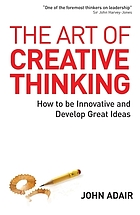 The art of creative thinking : how to be innovative and develop great ideas