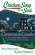 Chicken soup for the soul : Christmas in Canada : 101 stories about the joy and wonder of the holidays