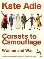 Corsets to camouflage : women and war