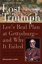 Lost triumph : Lee's real plan at Gettysburg-and why it failed