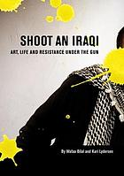 Shoot an Iraqi : art, life and resistance under the gun