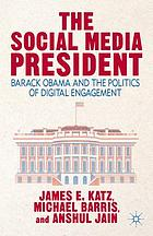 The social media president : Barack Obama and the politics of digital engagement