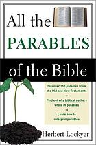All the parables of the Bible : a study and analysis of the more than 250 parables in Scripture, including those in the Old Testament, as well as those of Our Lord, and others, in the New Testament
