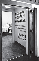 Rise of the modern hospital : an architectural history of health and healing, 1870-1940