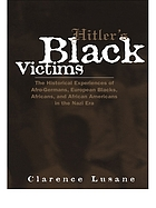 Hitler's black victims : the historical experiences of Afro-Germans, European Blacks, Africans, and African Americans in the Nazi era