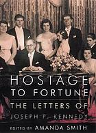 Hostage to fortune : the letters of Joseph P. Kennedy