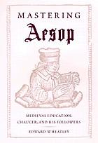 Mastering Aesop : medieval education, Chaucer, and his followers