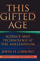 This gifted age : science and technology at the millennium