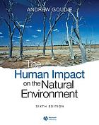 The Human Impact on the Natural Environment : Past, Present, and Future.