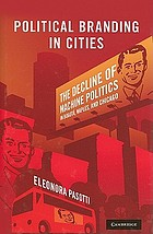 Political branding in cities : the decline of machine politics in Bogota, Naples, and Chicago