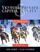 Venture capital and private equity : a casebook. Vol. 2 / Josh Lerner, Felda Hardymon.