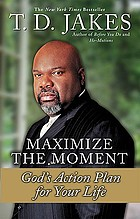 Maximize the moment : God's action plan for your life