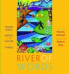 River of words : young poets and artists on the nature of things