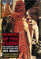Demons of the flesh : [the complete guide to left hand path sex magic