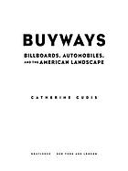 Buyways : billboards, automobiles, and the American landscape