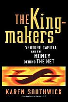 The kingmakers : venture capital and the money behind the Net