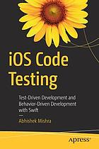 IOS code testing : test-driven development and behavior-driven development with Swift