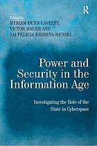 Power and security in the information age : investigating the role of the state in cyberspace