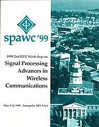 SPAWC'99 : 1999 2nd IEEE Workshop on Signal Processing Advances in Wireless Communications : May 9-12, 1999, Annapolis, MD, USA