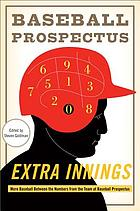 Extra innings : more baseball between the numbers from the team at Baseball prospectus