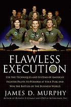 Flawless Execution : Use the Techniques and Systems of America's Fighter Pilots to Perform at your Peak and Win Battles in the Business World