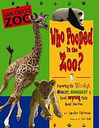 Who pooped in the zoo?, San Diego Zoo : exploring the weirdest, wackiest, grossest & most surprising facts about zoo poo