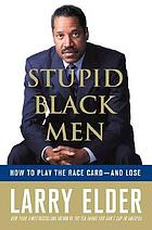 Stupid Black men : how to play the race card-- and lose