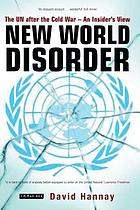 New world disorder : the UN after the Cold War : an insider's view