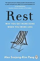 Rest : why you get more done when you work less