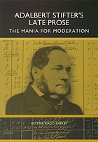 Adalbert Stifter's late prose : the mania for moderation