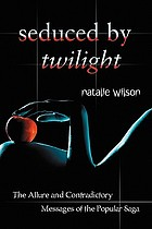 Seduced by Twilight : the allure and contradictory messages of the popular saga