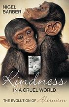 Kindness in a cruel world : the evolution of altruism