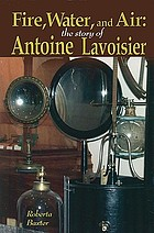 Fire, water, and air : the story of Antoine Lavoisier
