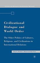 Civilizational dialogue and world order : the other politics of cultures, religions, and civilizations in international relations