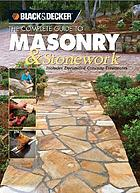 The complete guide to masonry & stonework : includes decorative concrete treatments.
