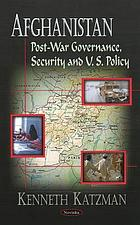 Afghanistan : post-war governance, security and U.S. policy